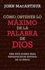 Cómo obtener lo máximo de la Palabra de Dios / How to get the most from the Word of God