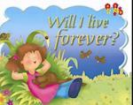 Will I Live Forever?