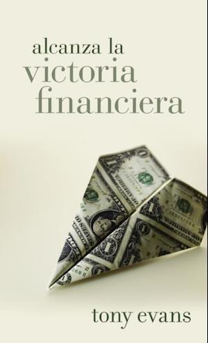 Alcanza la victoria financiera af Tony Evans