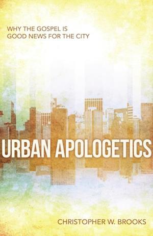 Urban Apologetics af Christopher W. Brooks
