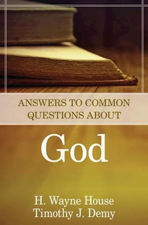 Answers to Common Questions About God af H. Wayne House, Timothy J. Demy