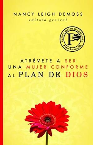 Atrevete a ser una mujer conforme al plan de Dios af Nancy Leigh DeMoss