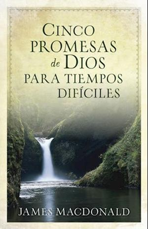 Cinco promesas de Dios para tiempos dificiles af James Macdonald