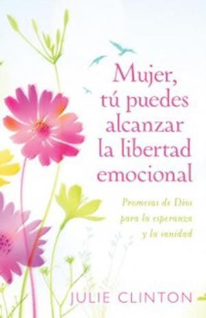 Mujer, tu puedes alcanzar la libertad emocional af Julie Clinton