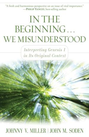 In the Beginning... We Misunderstood af Johnny V. Miller, John M. Soden