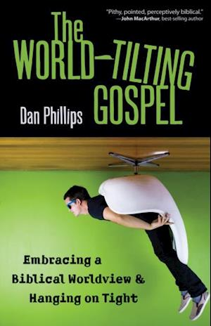 World-Tilting Gospel af Dan Phillips