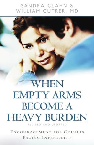 When Empty Arms Become a Heavy Burden af Sandra Glahn, William Cutrer