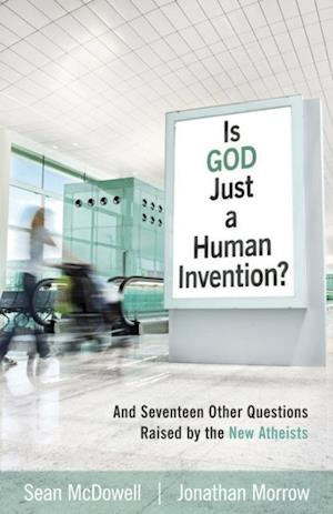 Is God Just a Human Invention? af Jonathan Morrow, Sean McDowell