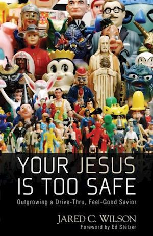You Jesus Is Too Safe af Jared Wilson
