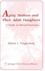 Aging Mothers and Their Adult Daughters Aging Mothers and Their Adult Daughters (Springer Series: Focus on Women)