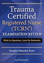 Trauma Certified Registered Nurse (Tcrn) Examination Review