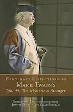 Centenary Reflections on Mark Twain's No. 44, the Mysterious Stranger (Mark Twain and His Circle Hardcover)