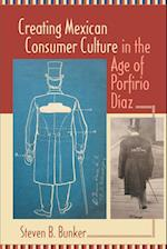 Creating Mexican Consumer Culture in the Age of Porfirio Diaz