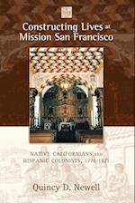 Constructing Lives at Mission San Francisco af Quincy D. Newell