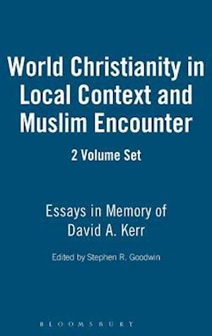 World Christianity in Local Context and Muslim Encounter 2 VOLUME SET: Essays in Memory of David A. Kerr