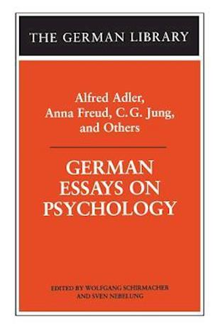 German Essays on Psychology: Alfred Adler, Anna Freud, C.G. Jung, and Others