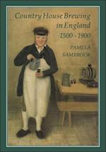 Country House Brewing in England, 1500-1900 af Pamela Sambrook