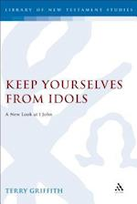 Keep Yourselves from Idols (Journal for the Study of the New Testament Supplement S)