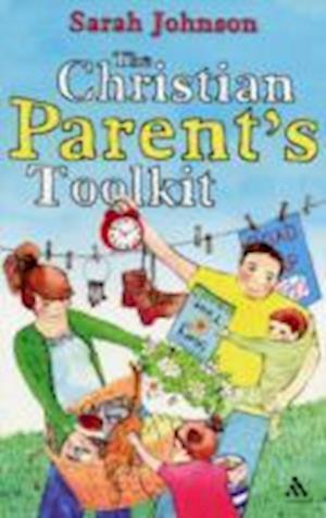 Bog, paperback The Christian Parents Toolkit af Sarah Johnson