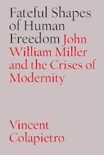 Fateful Shapes of Human Freedom (Vanderbilt Library of American Philosophy)