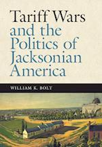 Tariff Wars and the Politics of Jacksonian America (New Perspectives on Jacksonian America)