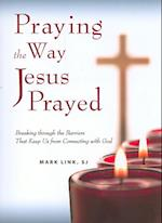Praying the Way Jesus Prayed