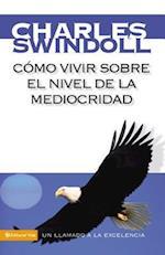 Como Vivir Sobre El Nivel de La Mediocridad af Charles R. Swindoll Dr