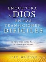 Encuentra a Dios En Las Transiciones Difíciles