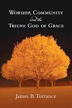 Worship, Community & the Triune God of Grace