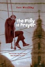 The Folly of Prayer af Matt Woodley