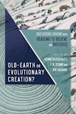 Old-Earth or Evolutionary Creation? (Biologos Books on Science and Christianity)