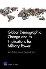 Global Demographic Change and Its Implications for Military Power af Howard J Shatz, Julie Taylor, Martin C Libicki
