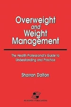 Overweight and Weight Management: The Health Professional's Guide to Understanding and Practice