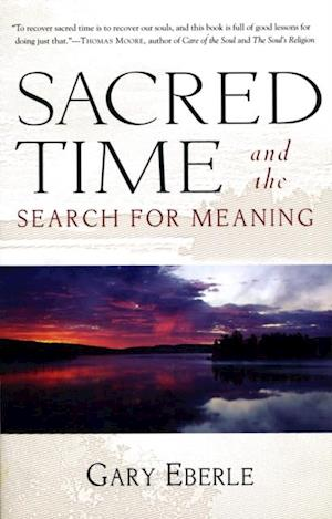 Sacred Time and the Search for Meaning af Gary Eberle