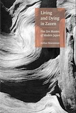 Living And Dying In Zazen : Five Zen Masters Of Modern Japan
