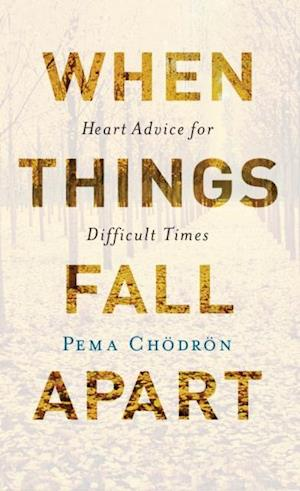 When Things Fall Apart af Pema Chodron