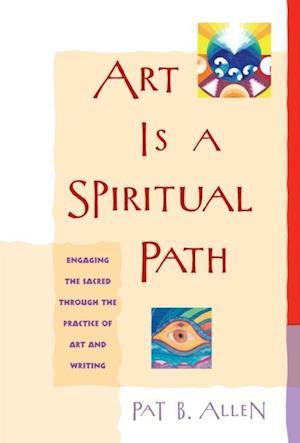 Art Is a Spiritual Path af Pat B. Allen