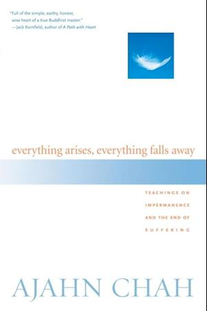Everything Arises, Everything Falls Away af Ajahn Chah