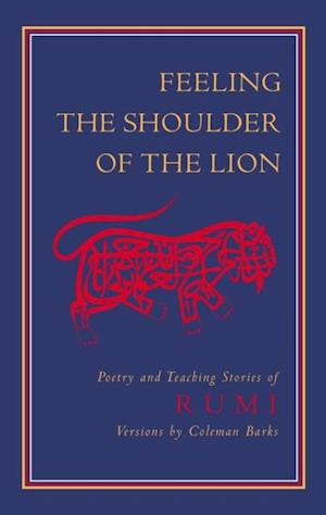 Feeling the Shoulder of the Lion af Jelaluddin Rumi
