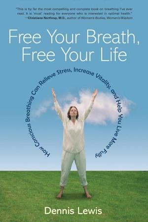 Free Your Breath, Free Your Life af Dennis Lewis