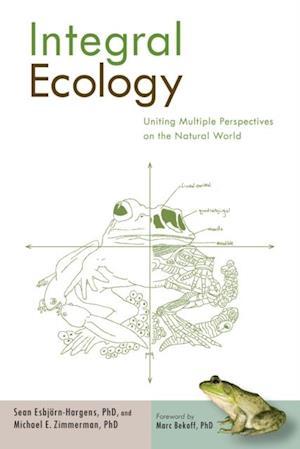 Integral Ecology af Ph.D. Michael E. Zimmerman, Ph.D. Sean Esbjorn-Hargens