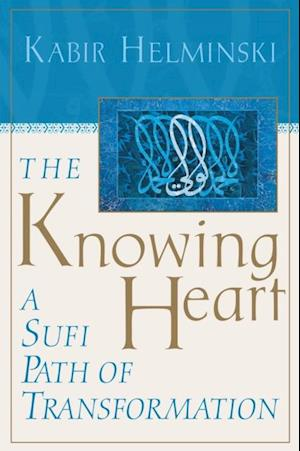 Knowing Heart af Kabir Helminski