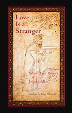Love is a Stranger af Mevlana Jalaluddin Rumi