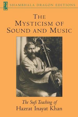 Mysticism of Sound and Music af Hazrat Inayat Khan