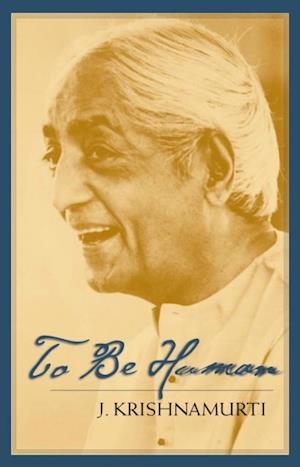 To Be Human af Jiddu Krishnamurti