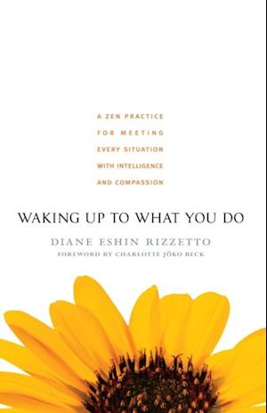 Waking Up to What You Do af Diane Eshin Rizzetto
