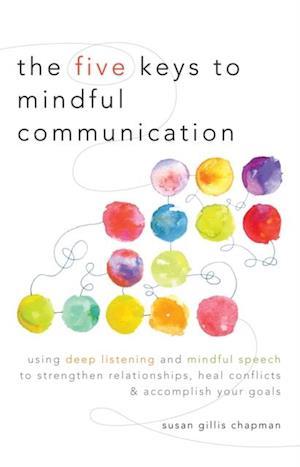 Five Keys to Mindful Communication af Susan Gillis Chapman
