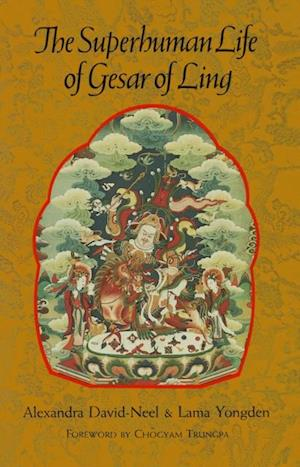 Superhuman Life of Gesar of Ling af Alexandra David-Neel