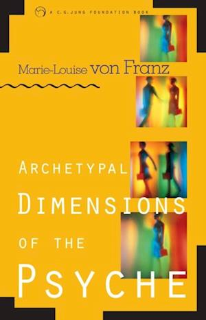 Archetypal Dimensions of the Psyche af Marie-Louise von Franz
