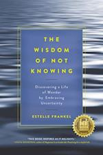 Wisdom of Not Knowing af Estelle Frankel